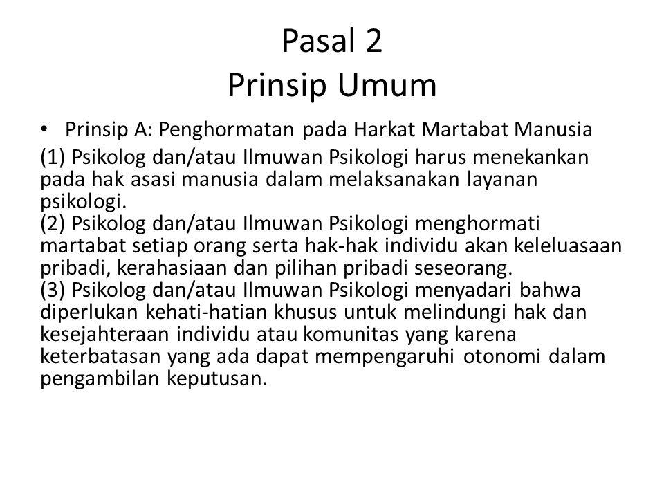 Pasal 2 Prinsip Umum Prinsip A: Penghormatan pada Harkat Martabat Manusia.
