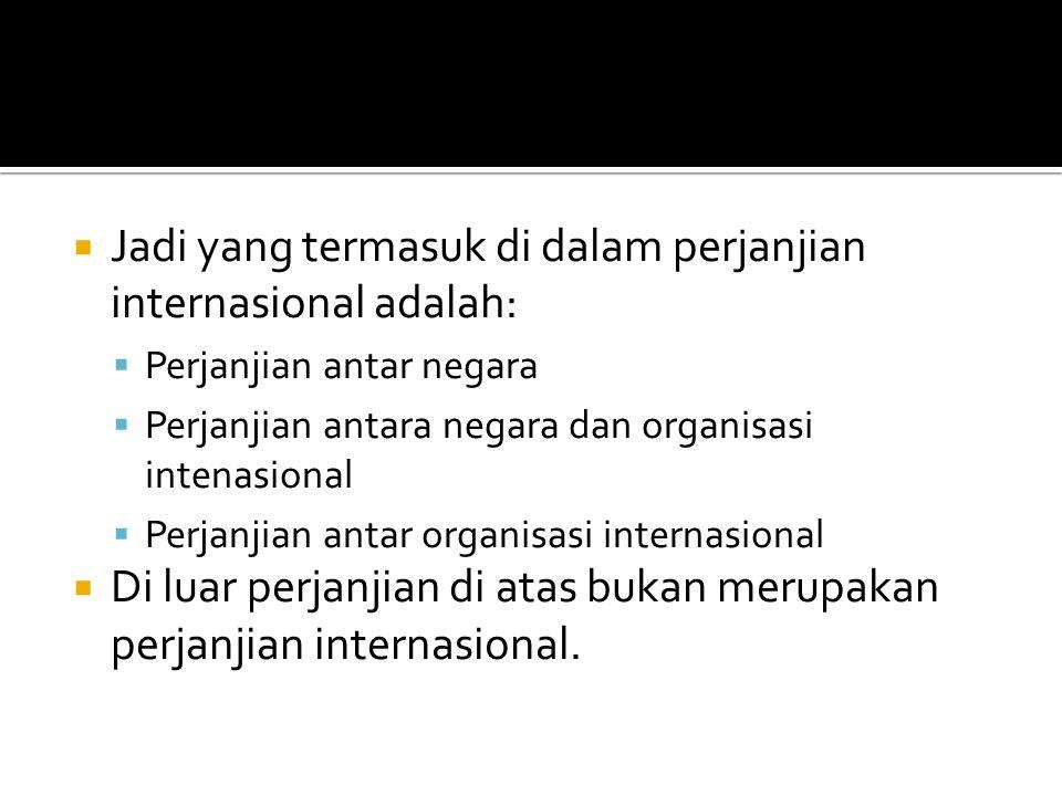 Jadi yang termasuk di dalam perjanjian internasional adalah: