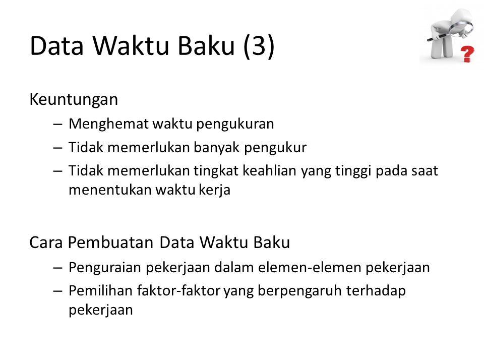 Data Waktu Baku (3) Keuntungan Cara Pembuatan Data Waktu Baku