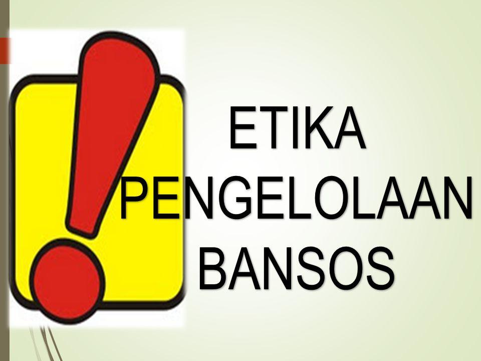 ETIKA PENGELOLAAN BANSOS