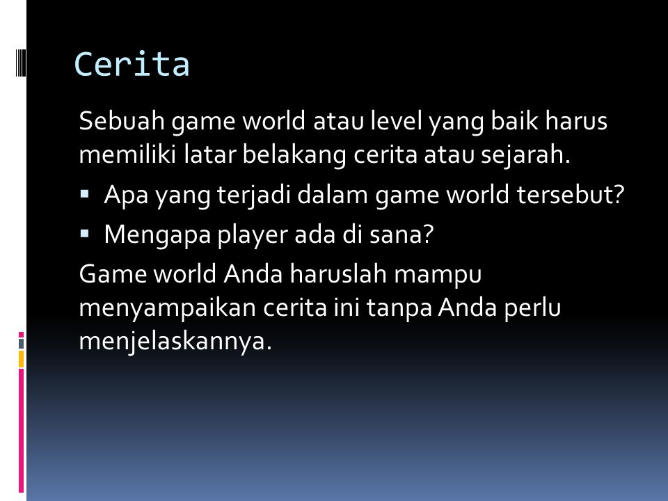 Cerita Sebuah game world atau level yang baik harus memiliki latar belakang cerita atau sejarah. Apa yang terjadi dalam game world tersebut