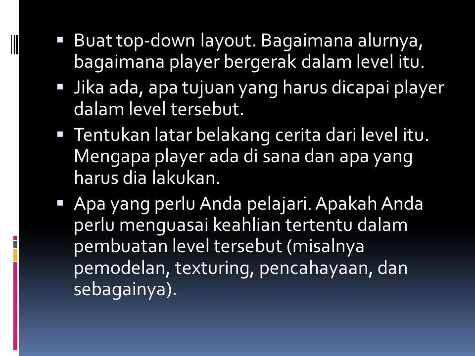 Buat top-down layout. Bagaimana alurnya, bagaimana player bergerak dalam level itu.