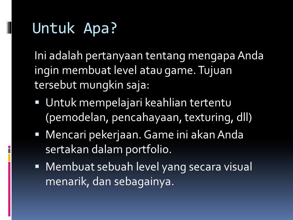 Untuk Apa Ini adalah pertanyaan tentang mengapa Anda ingin membuat level atau game. Tujuan tersebut mungkin saja: