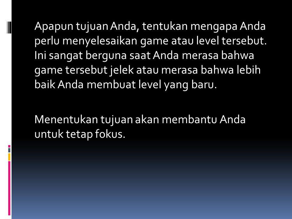 Apapun tujuan Anda, tentukan mengapa Anda perlu menyelesaikan game atau level tersebut.