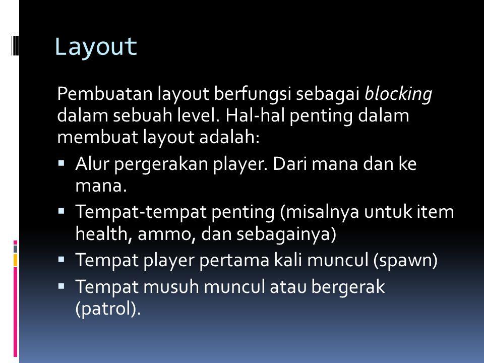 Layout Pembuatan layout berfungsi sebagai blocking dalam sebuah level. Hal-hal penting dalam membuat layout adalah: