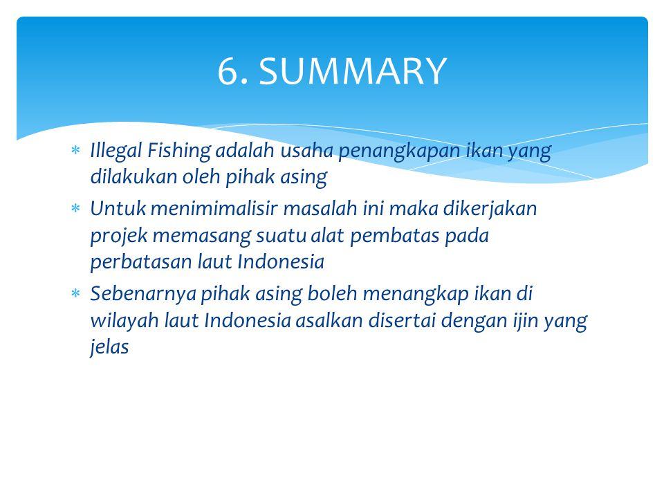 6. SUMMARY Illegal Fishing adalah usaha penangkapan ikan yang dilakukan oleh pihak asing.