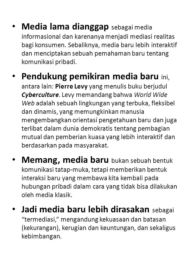 Media lama dianggap sebagai media informasional dan karenanya menjadi mediasi realitas bagi konsumen. Sebaliknya, media baru lebih interaktif dan menciptakan sebuah pemahaman baru tentang komunikasi pribadi.