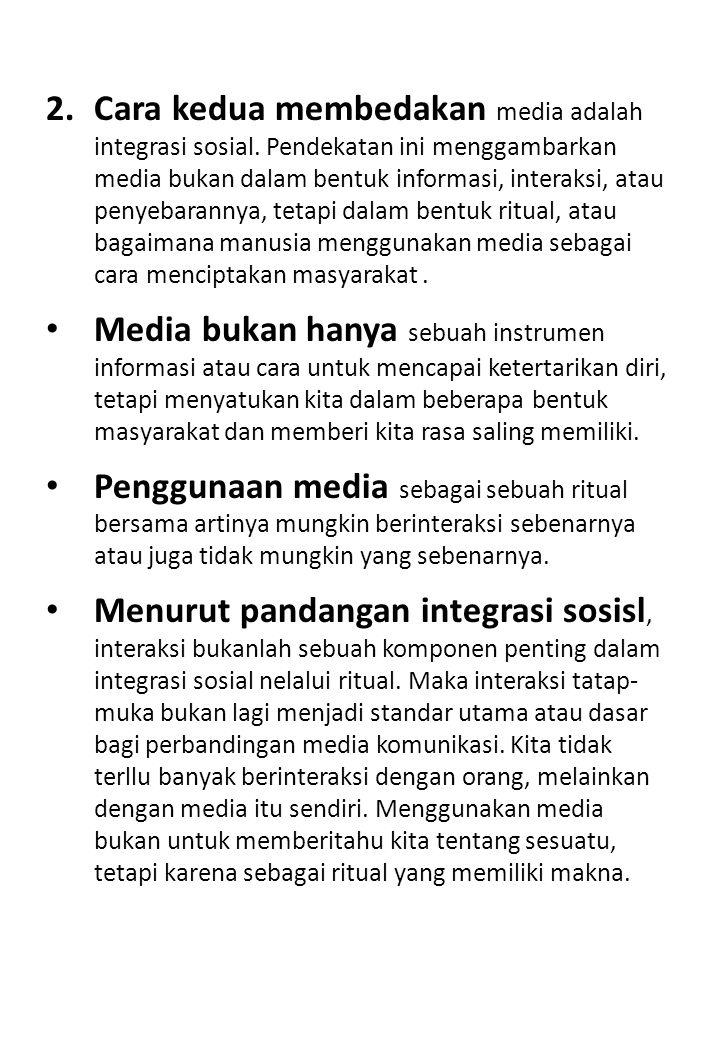 Cara kedua membedakan media adalah integrasi sosial
