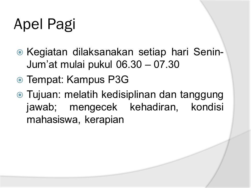Apel Pagi Kegiatan dilaksanakan setiap hari Senin-Jum'at mulai pukul 06.30 – 07.30. Tempat: Kampus P3G.
