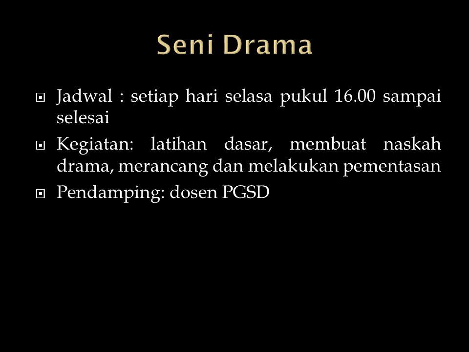 Seni Drama Jadwal : setiap hari selasa pukul 16.00 sampai selesai