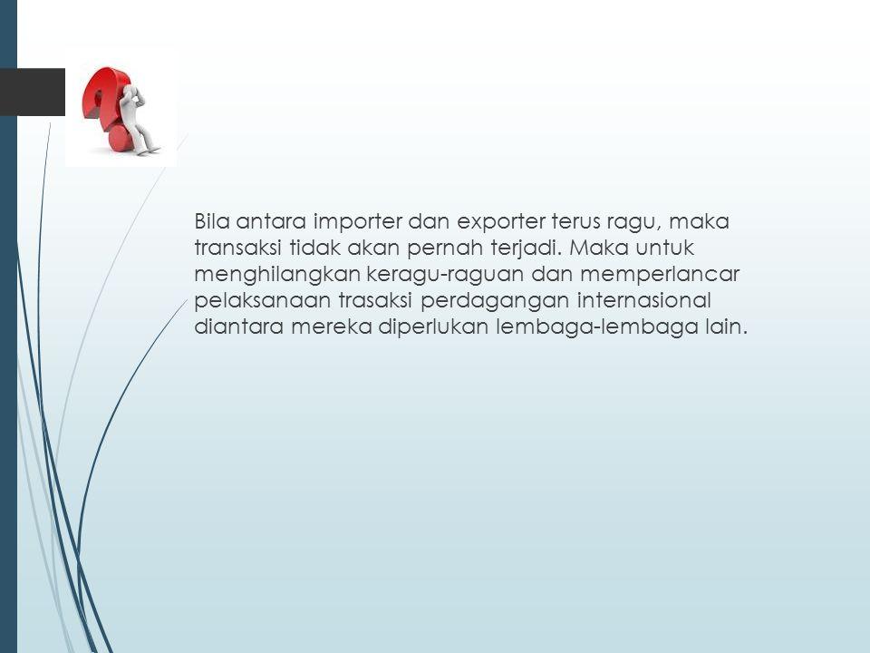 Bila antara importer dan exporter terus ragu, maka transaksi tidak akan pernah terjadi.