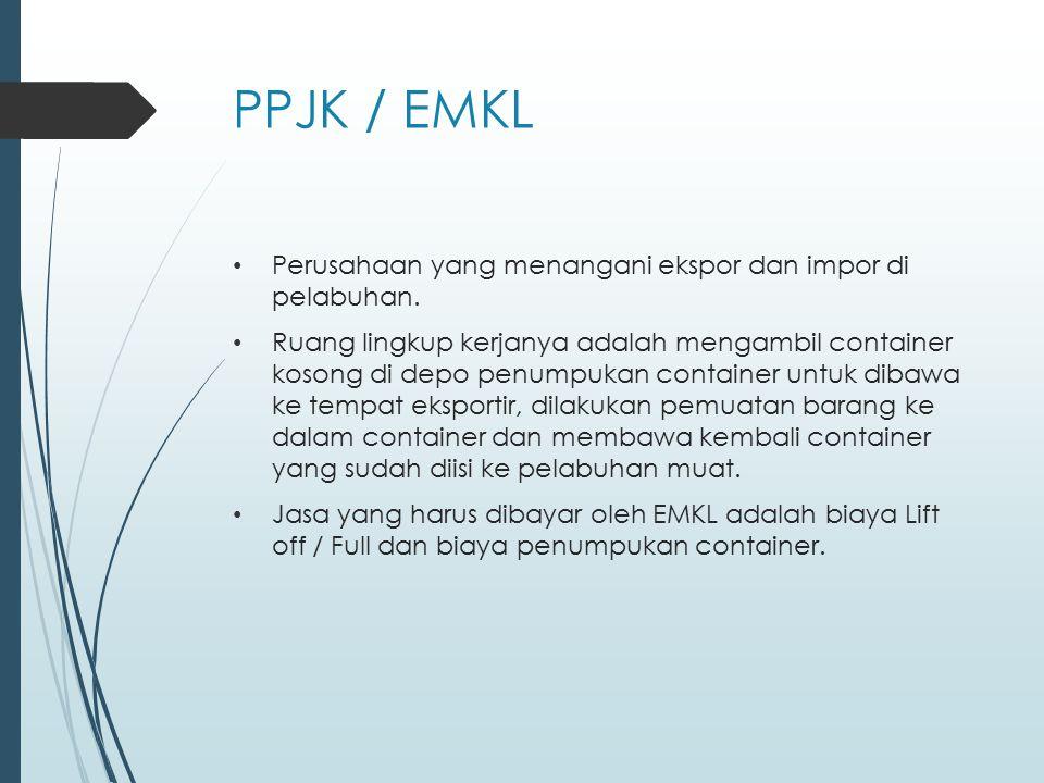 PPJK / EMKL Perusahaan yang menangani ekspor dan impor di pelabuhan.