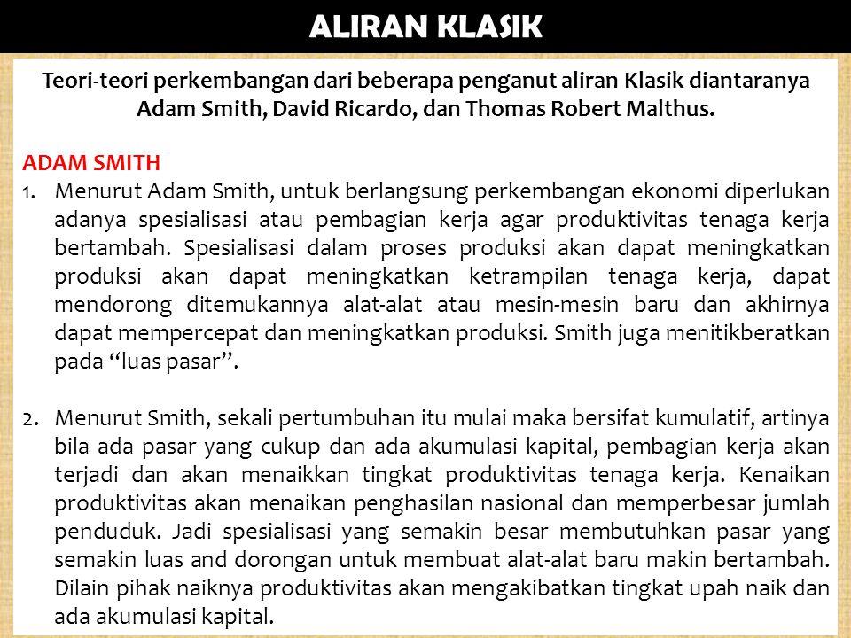 ALIRAN KLASIK Teori-teori perkembangan dari beberapa penganut aliran Klasik diantaranya Adam Smith, David Ricardo, dan Thomas Robert Malthus.