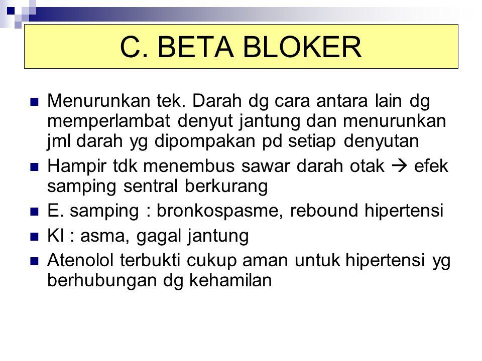 C. BETA BLOKER Menurunkan tek. Darah dg cara antara lain dg memperlambat denyut jantung dan menurunkan jml darah yg dipompakan pd setiap denyutan.