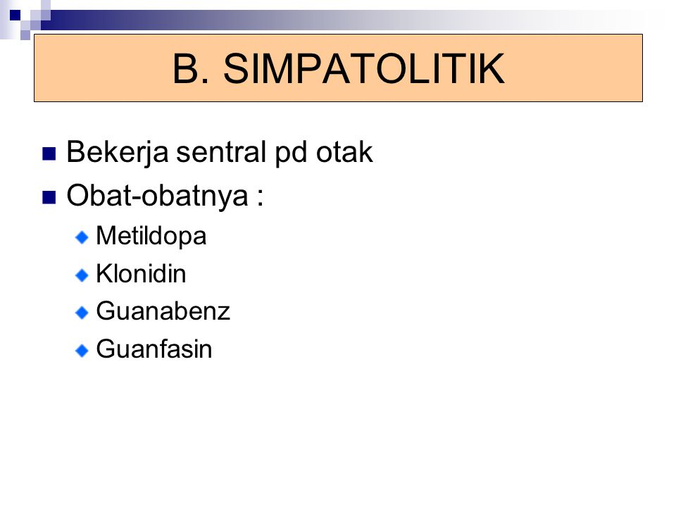 B. SIMPATOLITIK Bekerja sentral pd otak Obat-obatnya : Metildopa