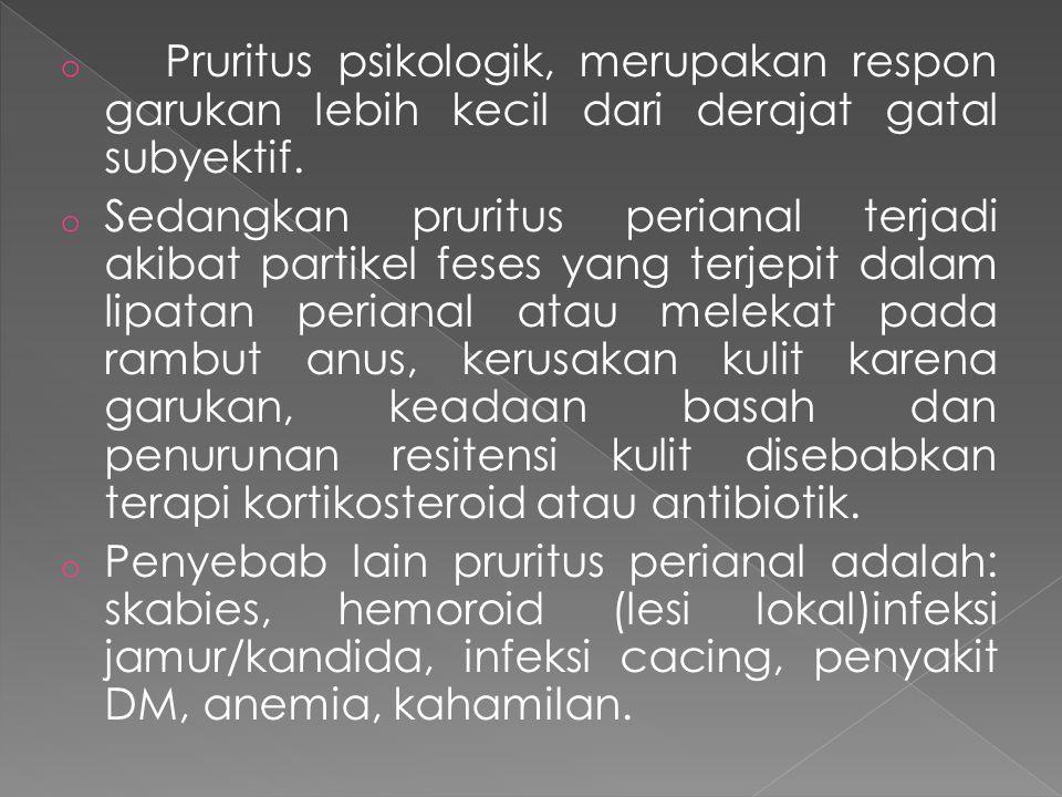 Pruritus psikologik, merupakan respon garukan lebih kecil dari derajat gatal subyektif.