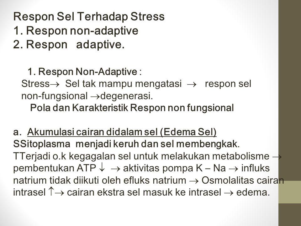 Respon Sel Terhadap Stress 1. Respon non-adaptive 2. Respon adaptive.