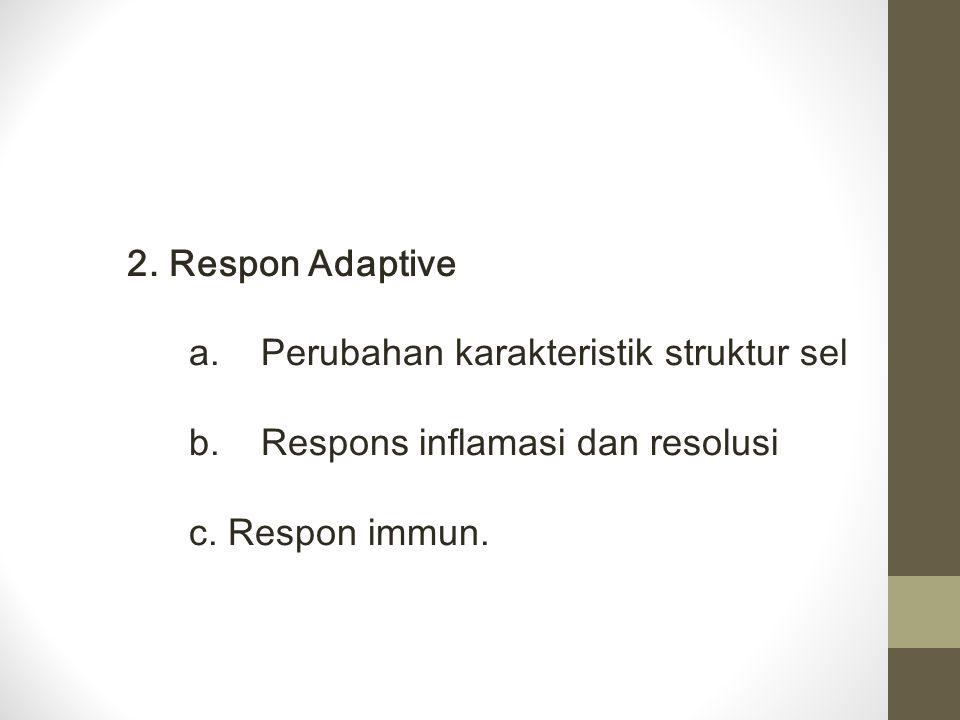 a. Perubahan karakteristik struktur sel