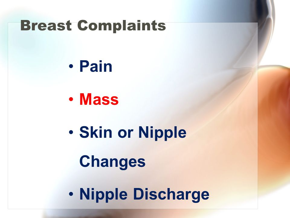 Breast Complaints Pain Mass Skin or Nipple Changes Nipple Discharge