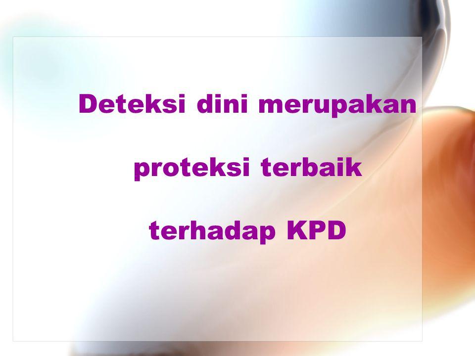 Deteksi dini merupakan proteksi terbaik terhadap KPD