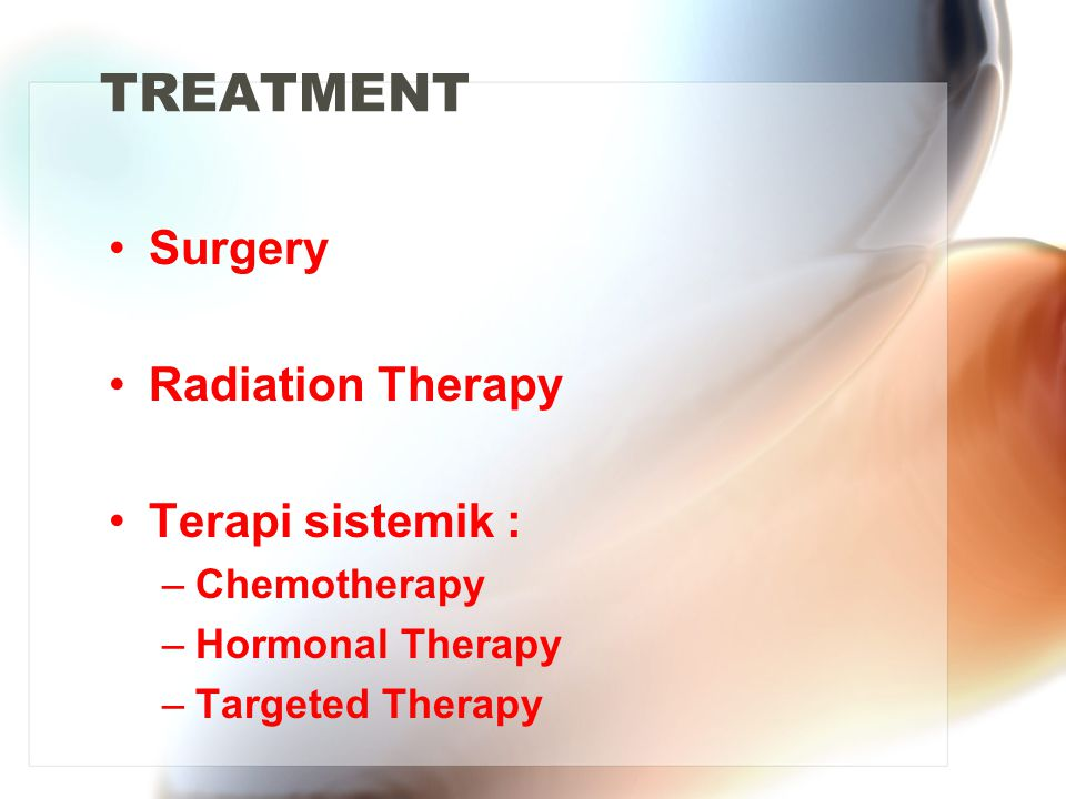 TREATMENT Surgery Radiation Therapy Terapi sistemik : Chemotherapy