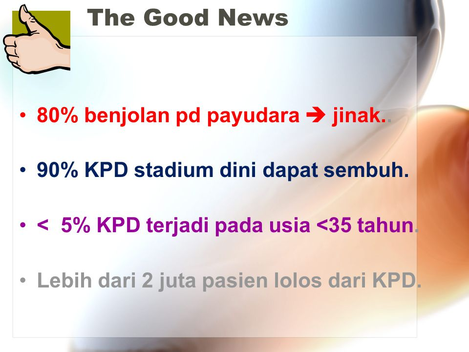 The Good News 80% benjolan pd payudara  jinak..