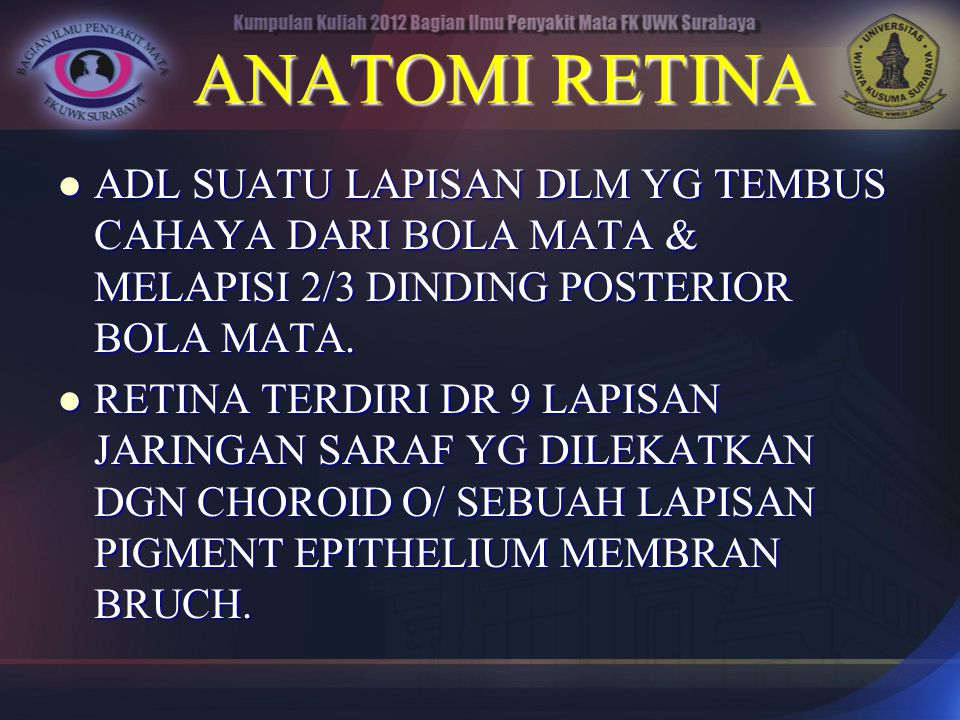 ANATOMI RETINA ADL SUATU LAPISAN DLM YG TEMBUS CAHAYA DARI BOLA MATA & MELAPISI 2/3 DINDING POSTERIOR BOLA MATA.