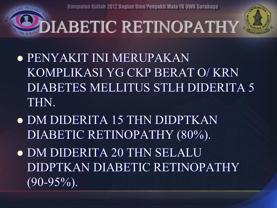 DIABETIC RETINOPATHY PENYAKIT INI MERUPAKAN KOMPLIKASI YG CKP BERAT O/ KRN DIABETES MELLITUS STLH DIDERITA 5 THN.