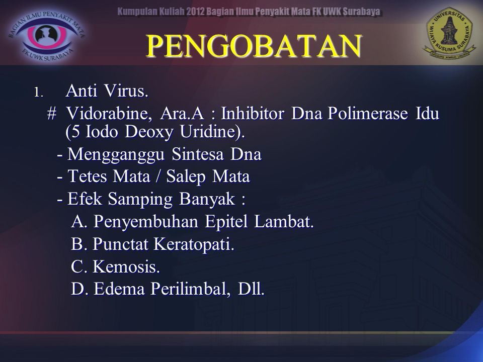PENGOBATAN Anti Virus. # Vidorabine, Ara.A : Inhibitor Dna Polimerase Idu (5 Iodo Deoxy Uridine).