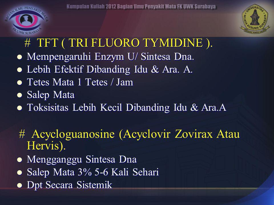 # TFT ( TRI FLUORO TYMIDINE ).