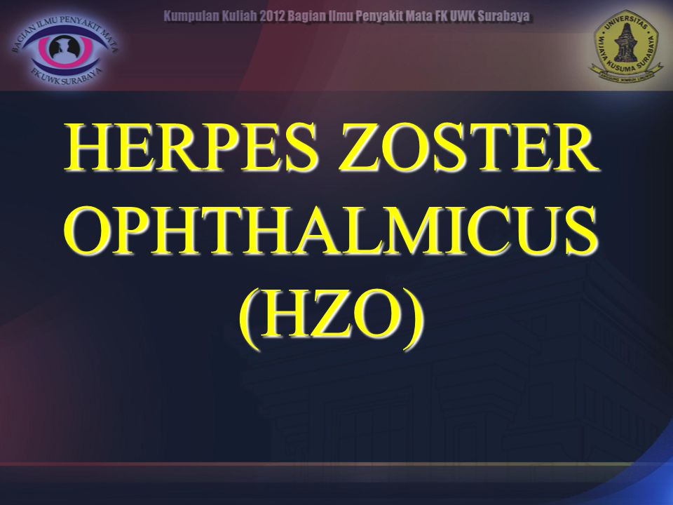 HERPES ZOSTER OPHTHALMICUS (HZO)