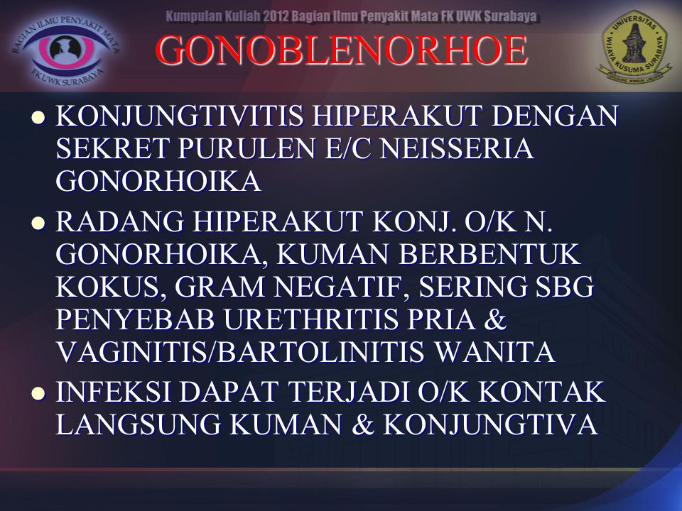 GONOBLENORHOE KONJUNGTIVITIS HIPERAKUT DENGAN SEKRET PURULEN E/C NEISSERIA GONORHOIKA.