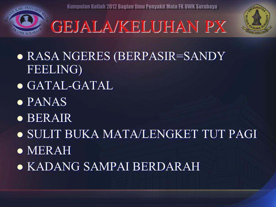 GEJALA/KELUHAN PX RASA NGERES (BERPASIR=SANDY FEELING) GATAL-GATAL
