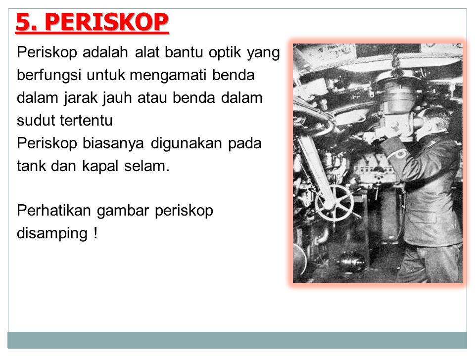 5. PERISKOP Periskop adalah alat bantu optik yang