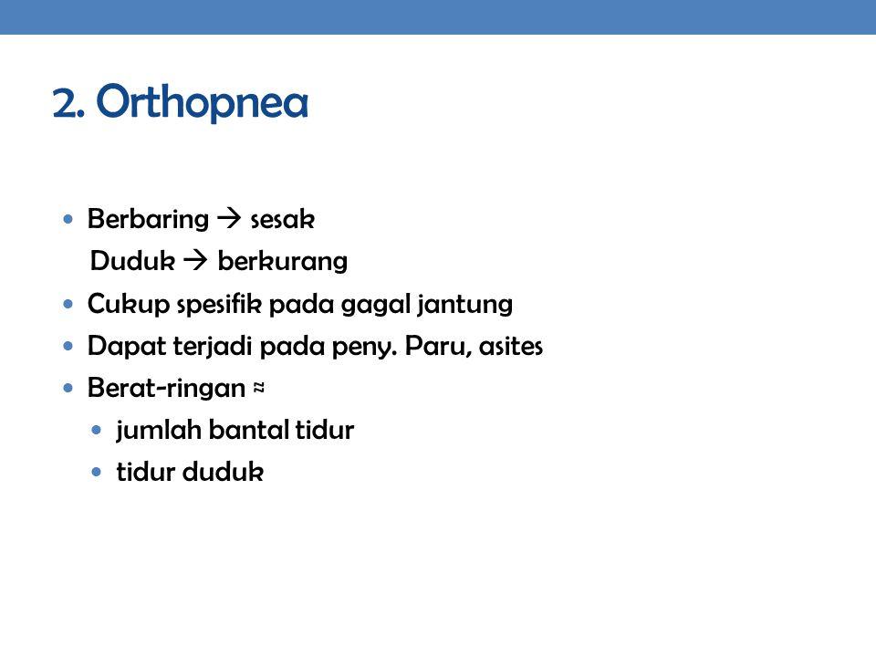 2. Orthopnea Berbaring  sesak Duduk  berkurang