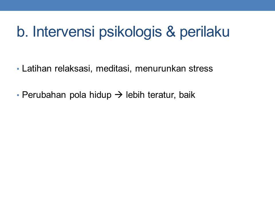 b. Intervensi psikologis & perilaku