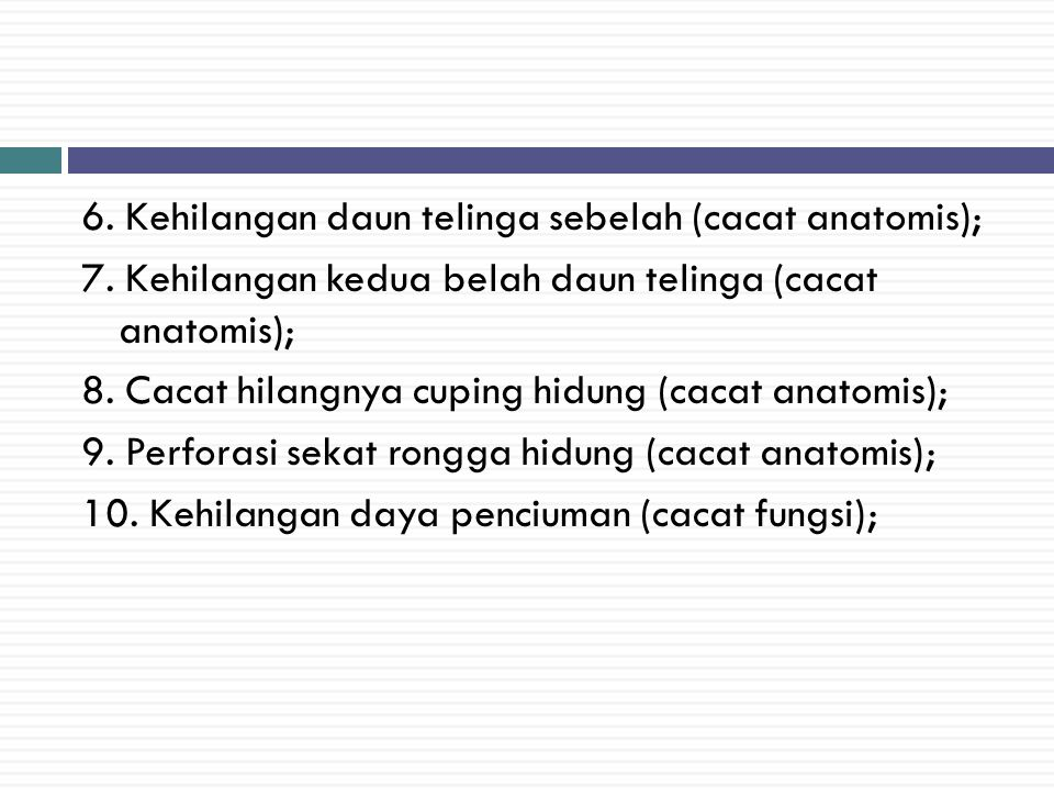 6. Kehilangan daun telinga sebelah (cacat anatomis); 7