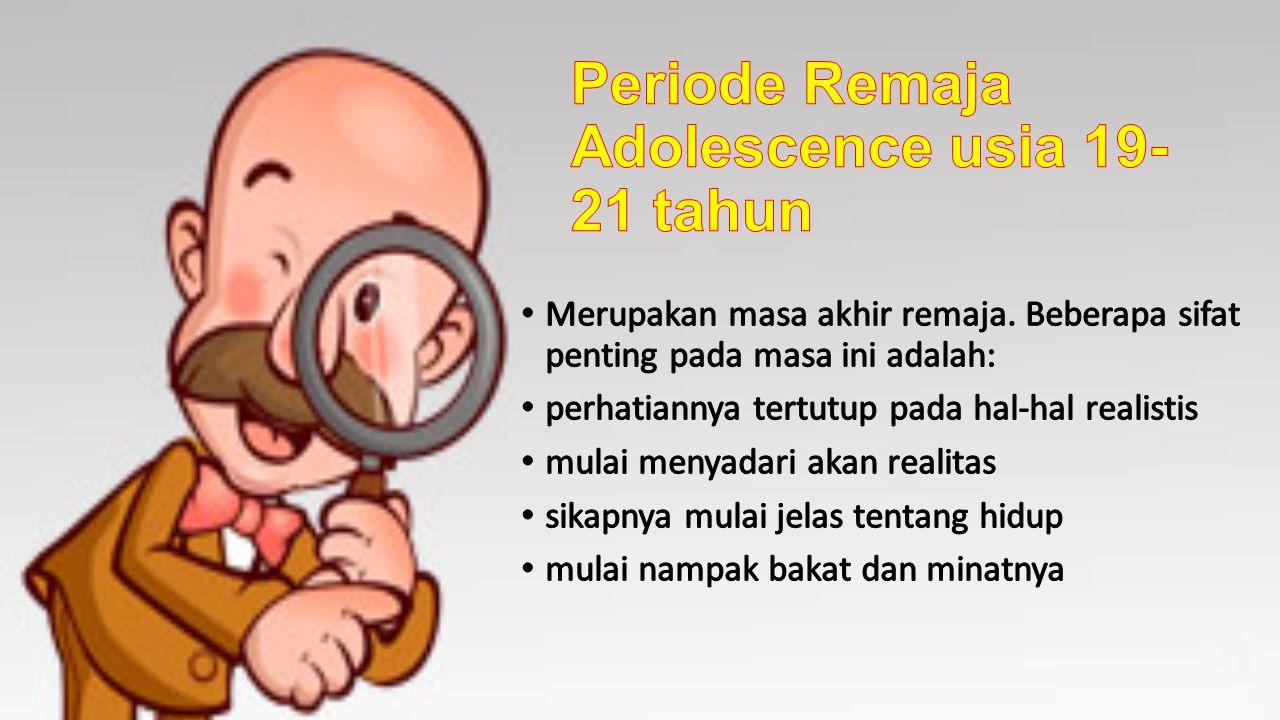 Periode Remaja Adolescence usia 19-21 tahun