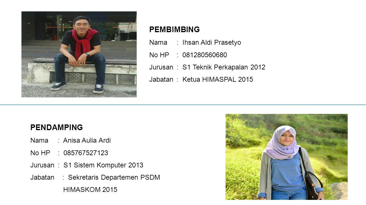 PEMBIMBING PENDAMPING Nama : Ihsan Aldi Prasetyo No HP : 081280560680