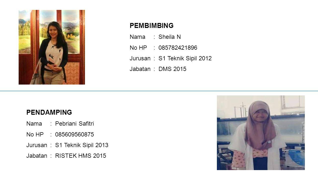 PEMBIMBING PENDAMPING Nama : Sheila N No HP : 085782421896