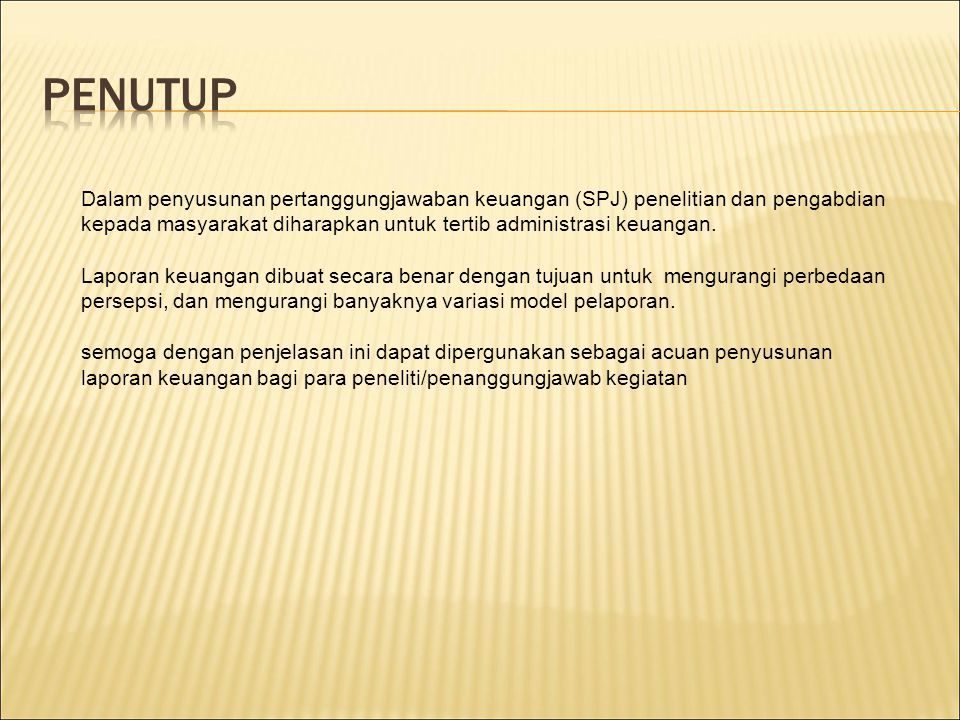 PENUTUP Dalam penyusunan pertanggungjawaban keuangan (SPJ) penelitian dan pengabdian kepada masyarakat diharapkan untuk tertib administrasi keuangan.
