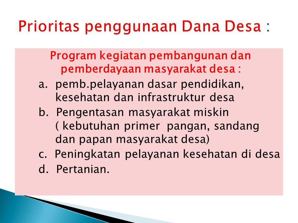 Prioritas penggunaan Dana Desa :