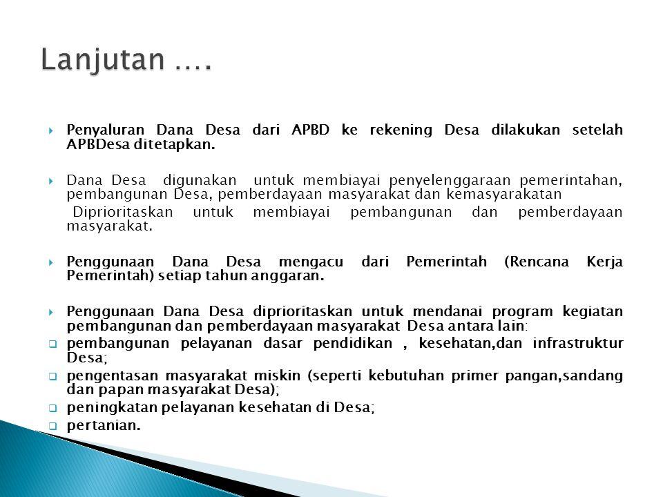 Lanjutan …. Penyaluran Dana Desa dari APBD ke rekening Desa dilakukan setelah APBDesa ditetapkan.