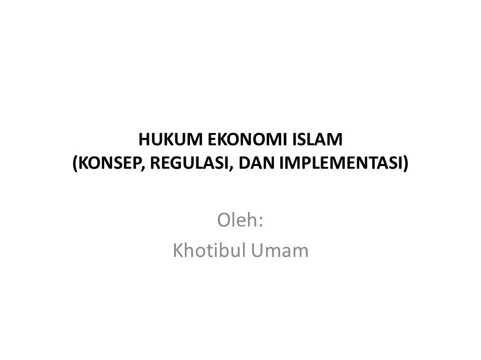 HUKUM EKONOMI ISLAM (KONSEP, REGULASI, DAN IMPLEMENTASI)