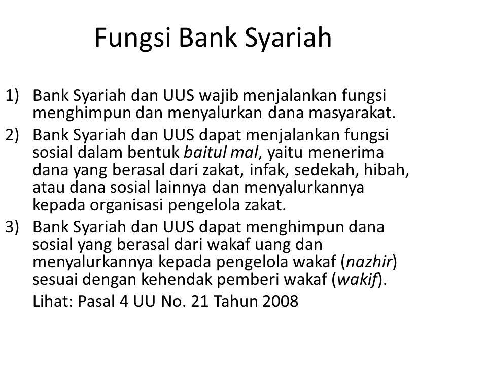 Fungsi Bank Syariah Bank Syariah dan UUS wajib menjalankan fungsi menghimpun dan menyalurkan dana masyarakat.