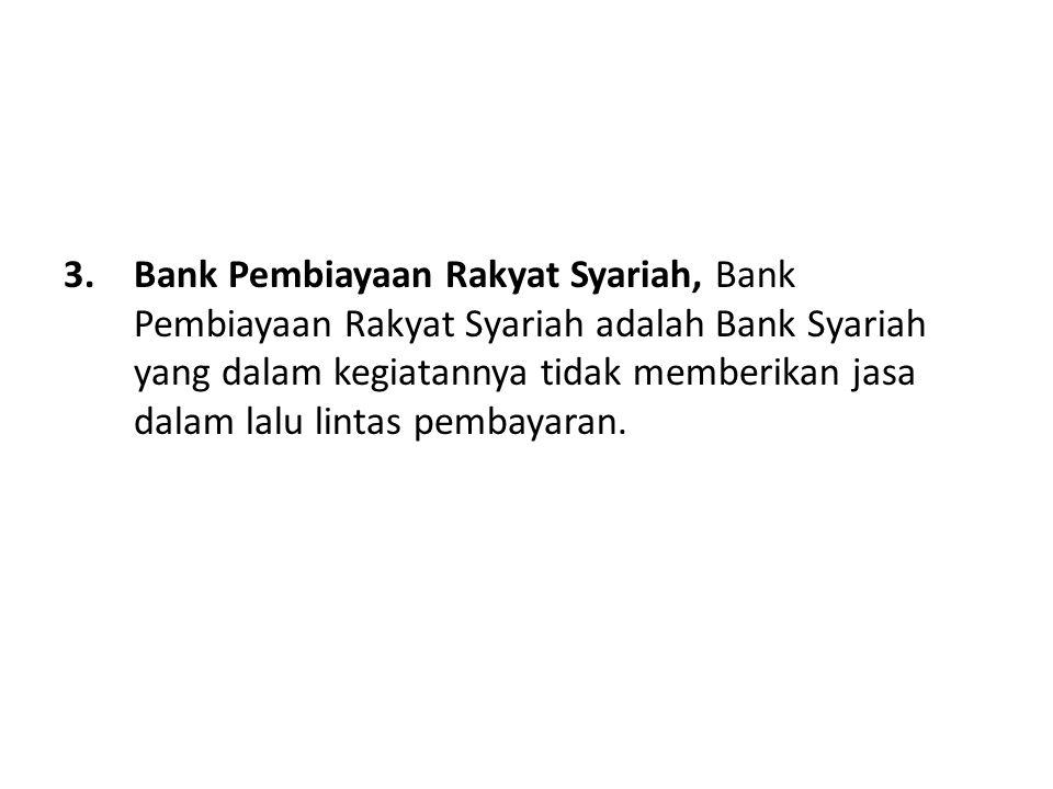 Bank Pembiayaan Rakyat Syariah, Bank Pembiayaan Rakyat Syariah adalah Bank Syariah yang dalam kegiatannya tidak memberikan jasa dalam lalu lintas pembayaran.