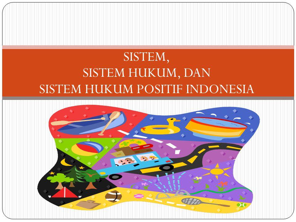 SISTEM, SISTEM HUKUM, DAN SISTEM HUKUM POSITIF INDONESIA