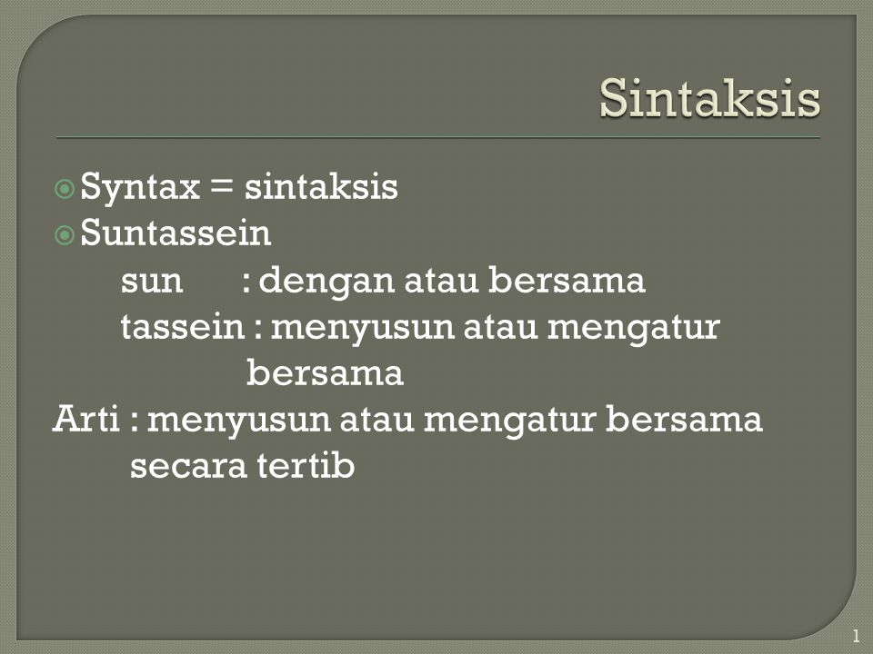 Sintaksis Syntax = sintaksis Suntassein sun : dengan atau bersama
