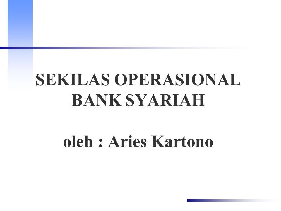 SEKILAS OPERASIONAL BANK SYARIAH oleh : Aries Kartono