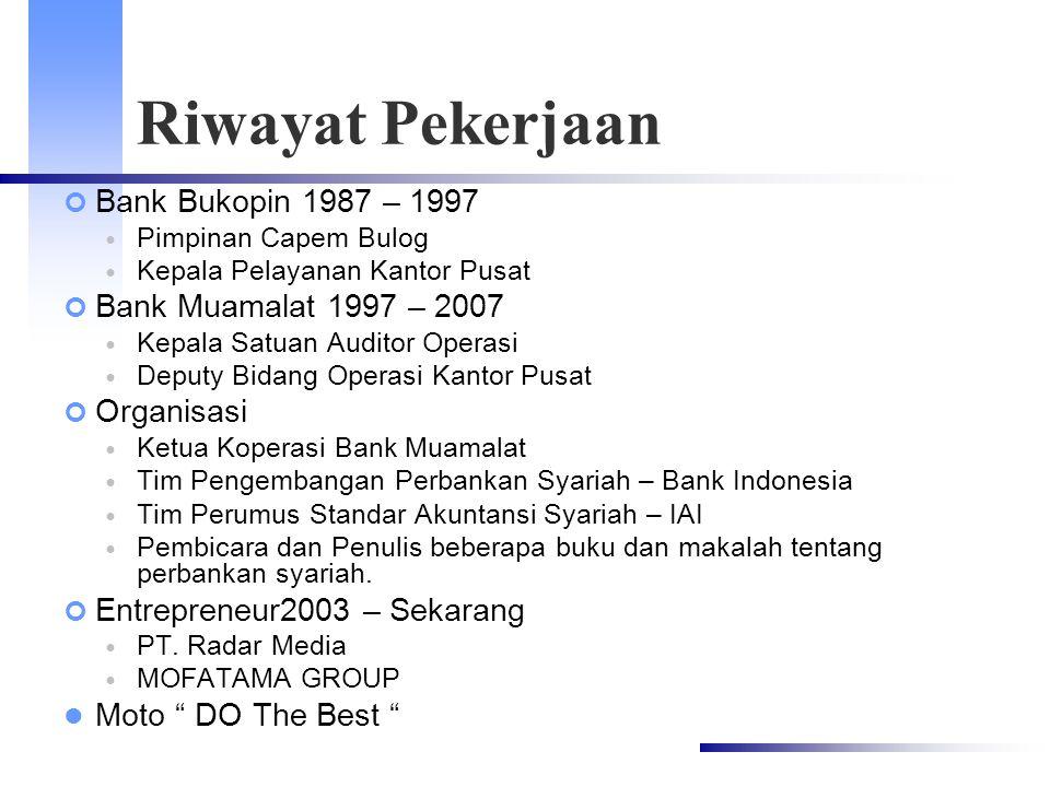 Riwayat Pekerjaan Bank Bukopin 1987 – 1997 Bank Muamalat 1997 – 2007